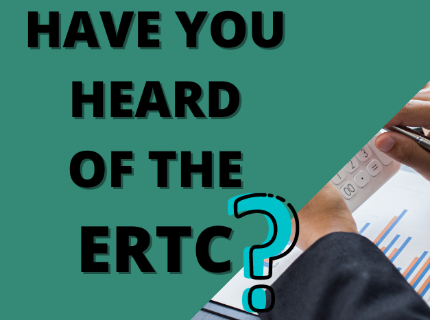 Have You Heard of the ERTC?